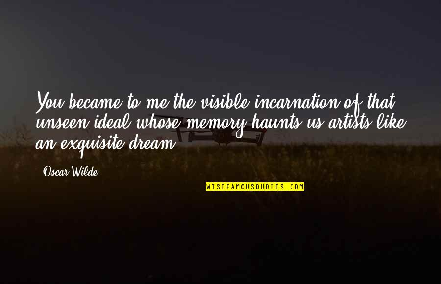 Haunts Quotes By Oscar Wilde: You became to me the visible incarnation of