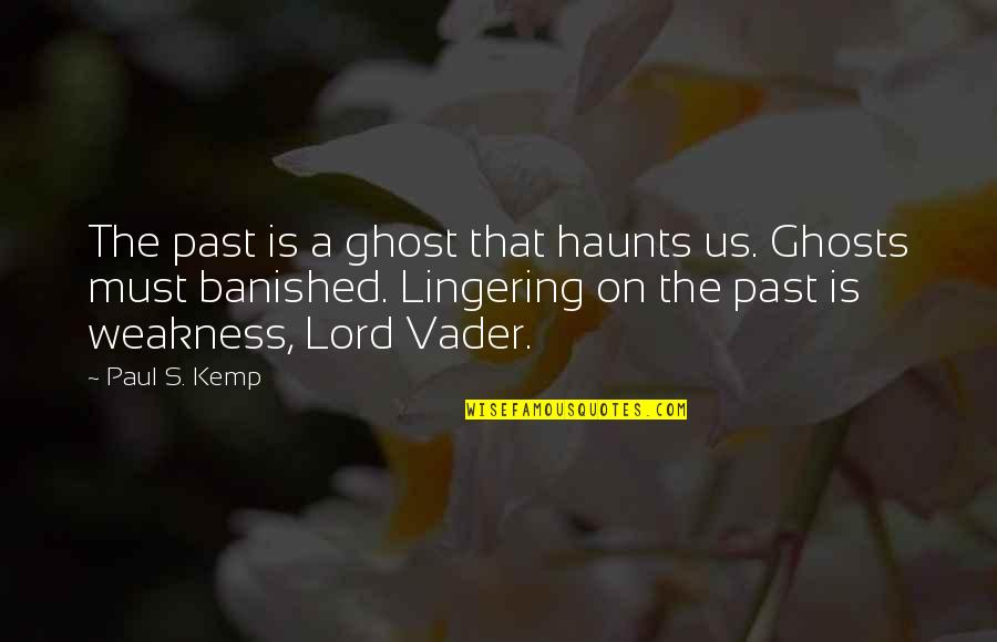 Haunts Quotes By Paul S. Kemp: The past is a ghost that haunts us.