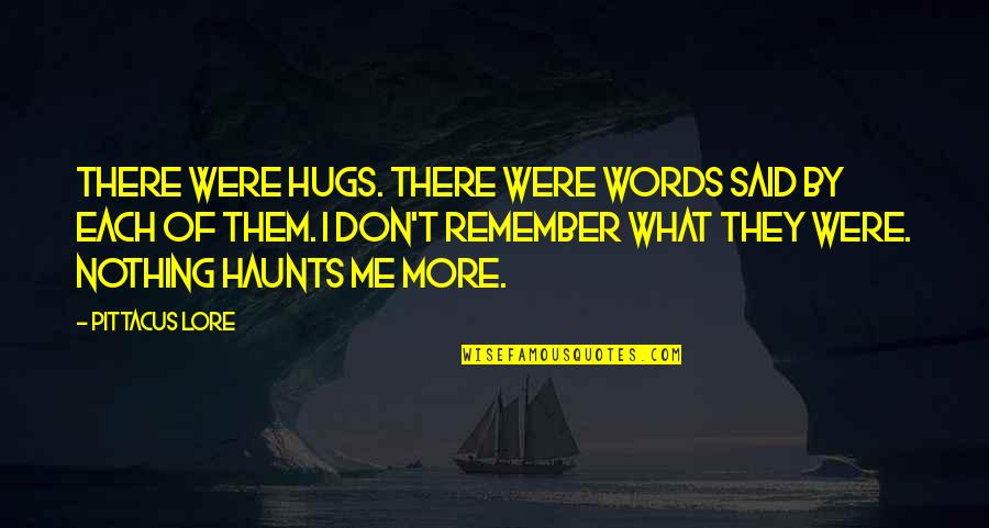 Haunts Quotes By Pittacus Lore: There were hugs. There were words said by