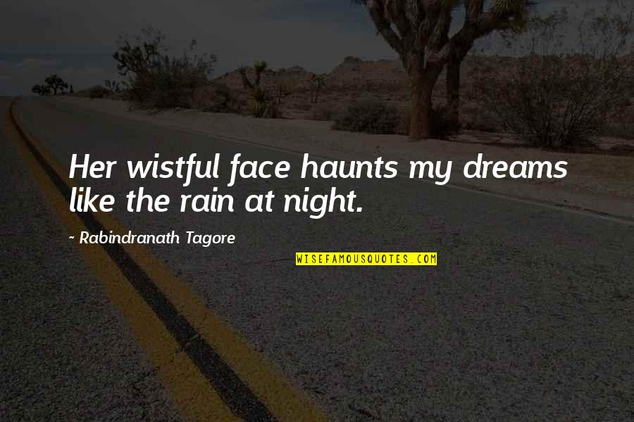 Haunts Quotes By Rabindranath Tagore: Her wistful face haunts my dreams like the