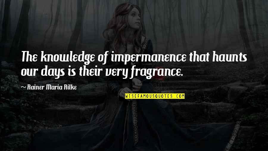 Haunts Quotes By Rainer Maria Rilke: The knowledge of impermanence that haunts our days