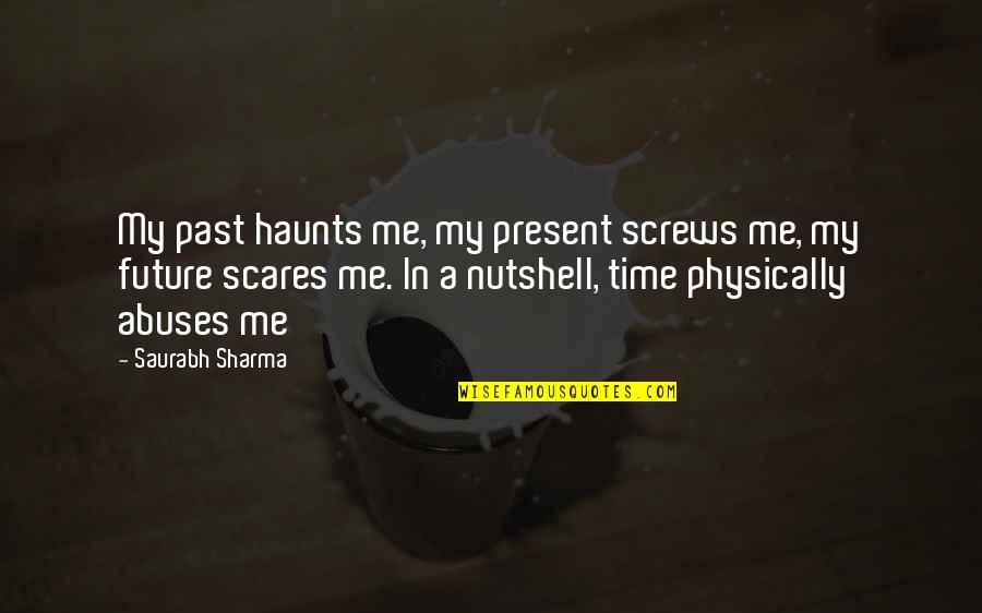 Haunts Quotes By Saurabh Sharma: My past haunts me, my present screws me,