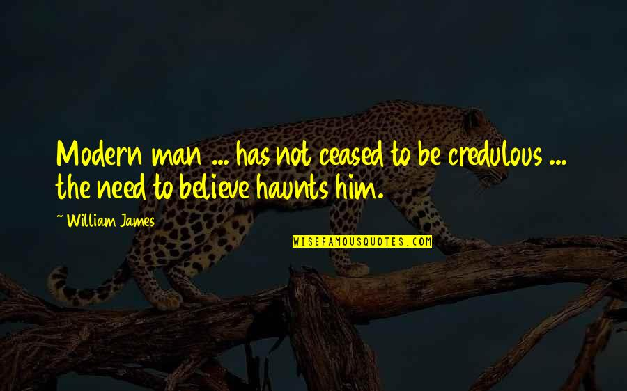 Haunts Quotes By William James: Modern man ... has not ceased to be