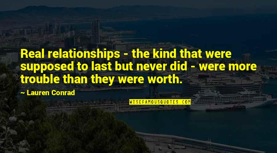 Hausner's Quotes By Lauren Conrad: Real relationships - the kind that were supposed