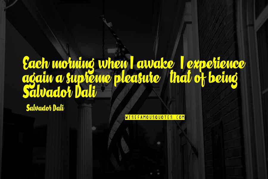 Hausner's Quotes By Salvador Dali: Each morning when I awake, I experience again