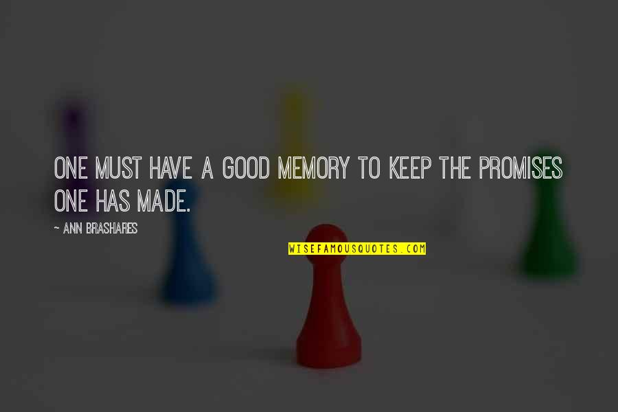 Have A Good One Quotes By Ann Brashares: One must have a good memory to keep