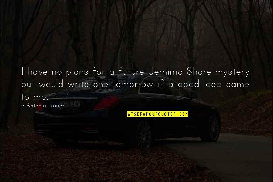 Have A Good One Quotes By Antonia Fraser: I have no plans for a future Jemima