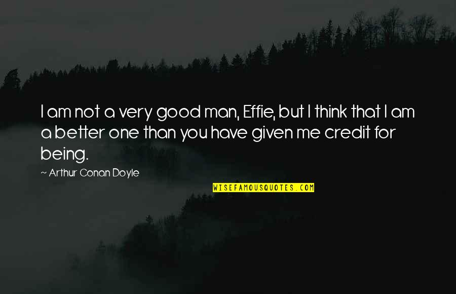 Have A Good One Quotes By Arthur Conan Doyle: I am not a very good man, Effie,
