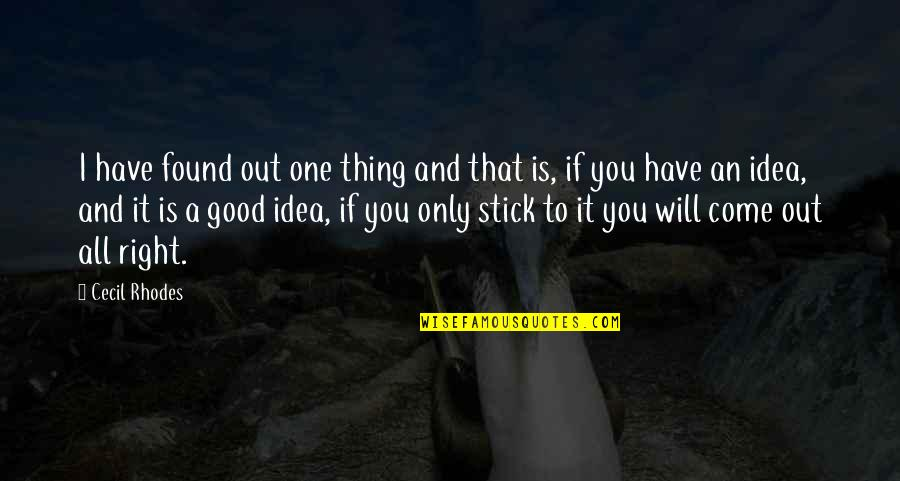 Have A Good One Quotes By Cecil Rhodes: I have found out one thing and that