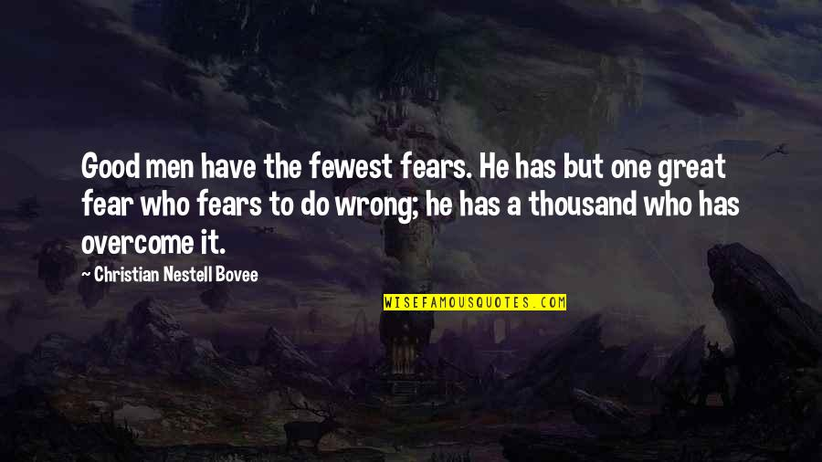 Have A Good One Quotes By Christian Nestell Bovee: Good men have the fewest fears. He has
