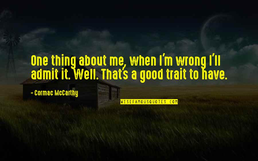 Have A Good One Quotes By Cormac McCarthy: One thing about me, when I'm wrong I'll