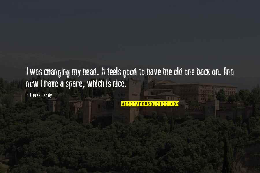 Have A Good One Quotes By Derek Landy: I was changing my head. It feels good