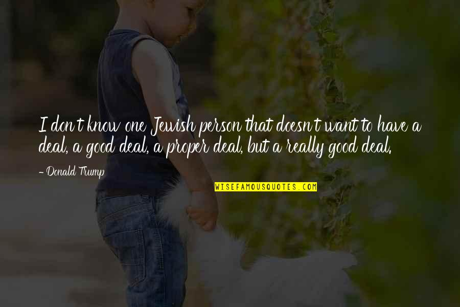 Have A Good One Quotes By Donald Trump: I don't know one Jewish person that doesn't