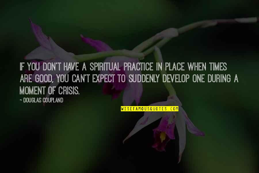 Have A Good One Quotes By Douglas Coupland: If you don't have a spiritual practice in