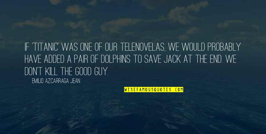 Have A Good One Quotes By Emilio Azcarraga Jean: If 'Titanic' was one of our telenovelas, we
