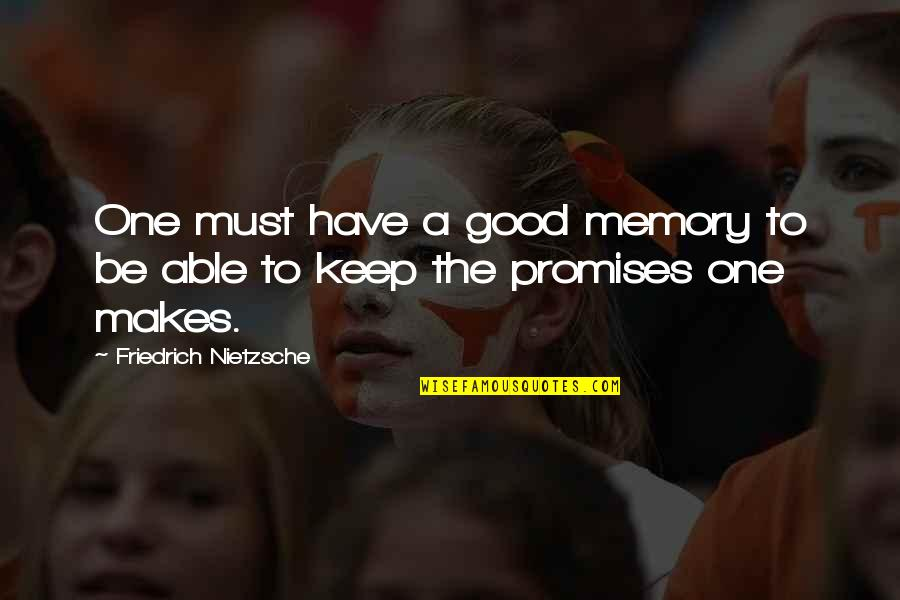 Have A Good One Quotes By Friedrich Nietzsche: One must have a good memory to be
