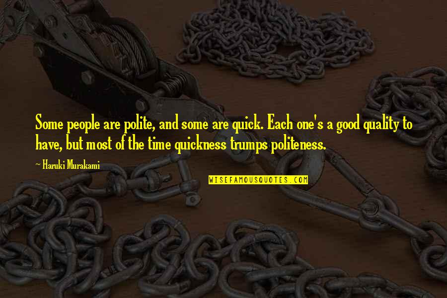 Have A Good One Quotes By Haruki Murakami: Some people are polite, and some are quick.