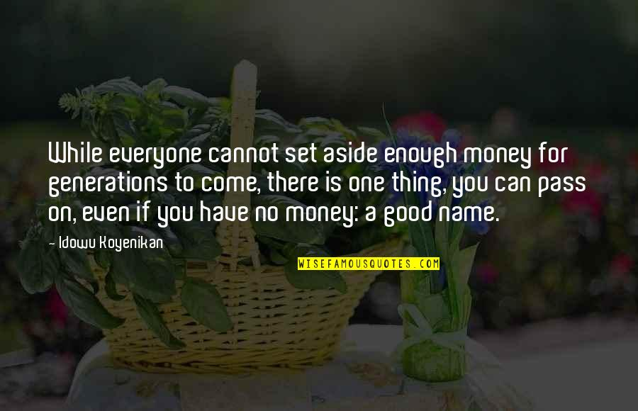 Have A Good One Quotes By Idowu Koyenikan: While everyone cannot set aside enough money for
