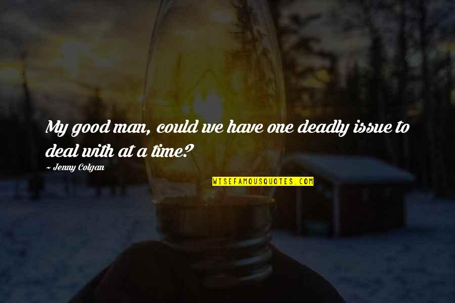 Have A Good One Quotes By Jenny Colgan: My good man, could we have one deadly