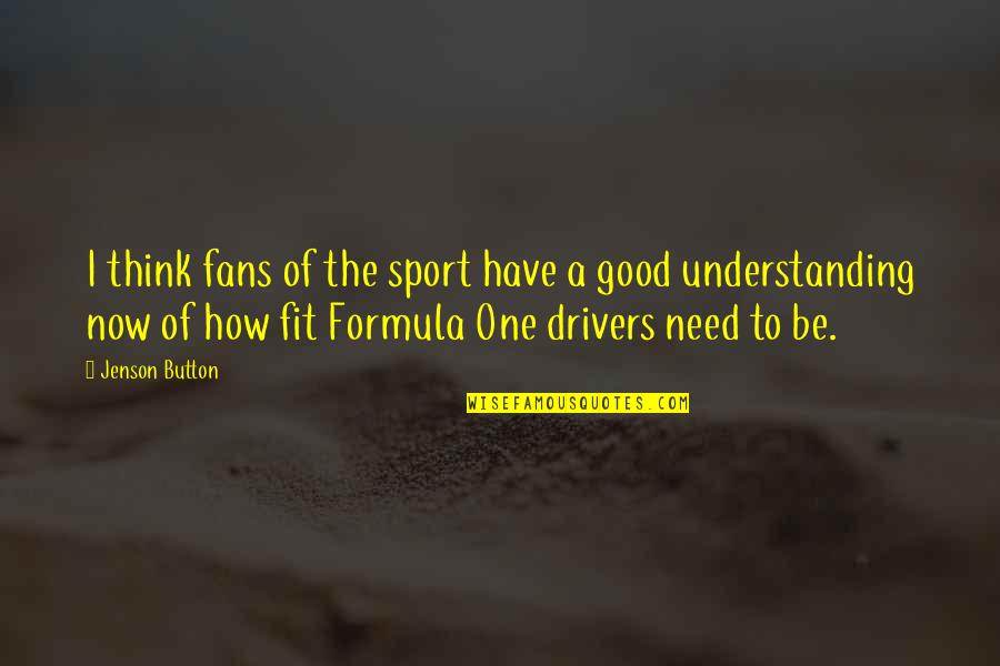 Have A Good One Quotes By Jenson Button: I think fans of the sport have a