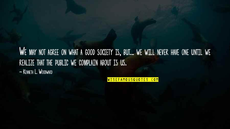 Have A Good One Quotes By Kenneth L. Woodward: We may not agree on what a good
