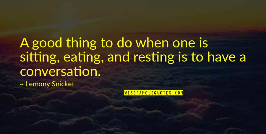 Have A Good One Quotes By Lemony Snicket: A good thing to do when one is