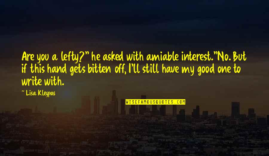 """Have A Good One Quotes By Lisa Kleypas: Are you a lefty?"""" he asked with amiable"""