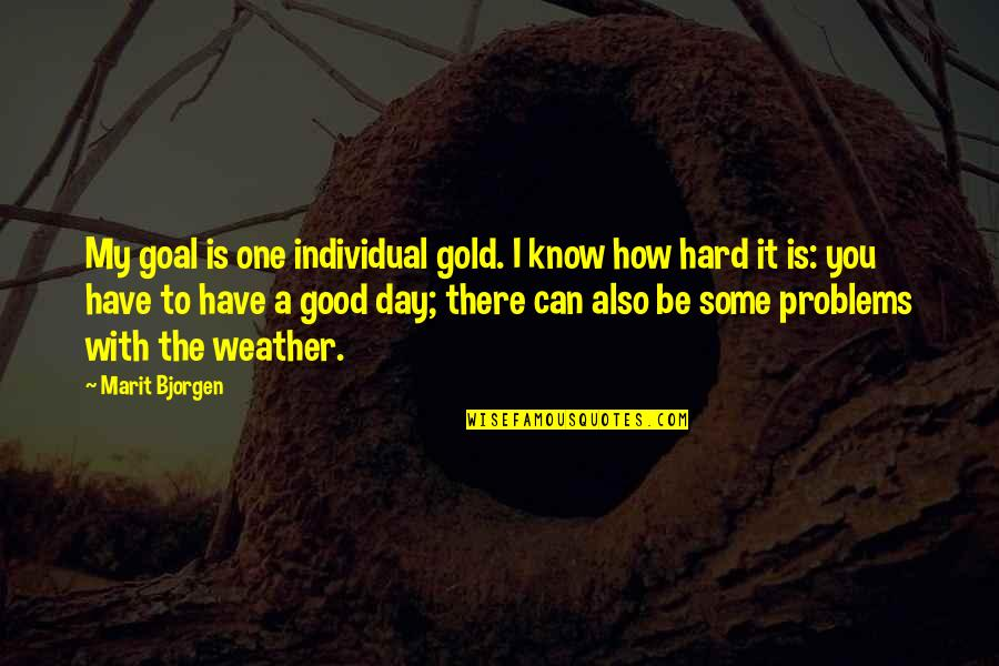Have A Good One Quotes By Marit Bjorgen: My goal is one individual gold. I know