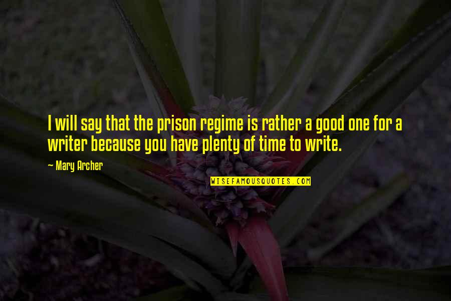 Have A Good One Quotes By Mary Archer: I will say that the prison regime is