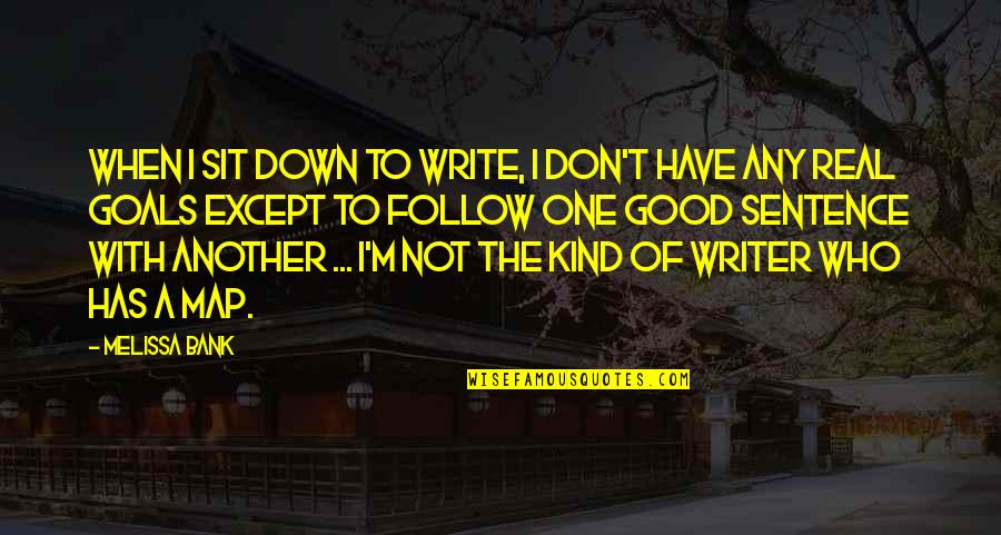 Have A Good One Quotes By Melissa Bank: When I sit down to write, I don't