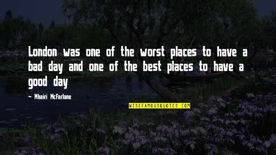 Have A Good One Quotes By Mhairi McFarlane: London was one of the worst places to