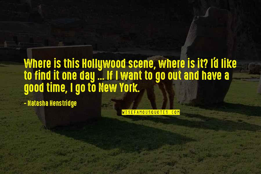 Have A Good One Quotes By Natasha Henstridge: Where is this Hollywood scene, where is it?