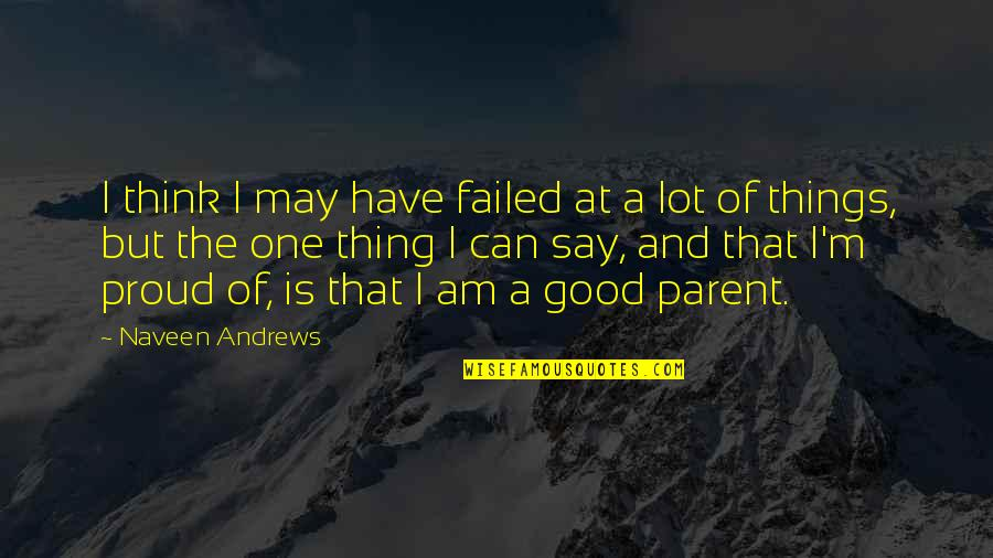 Have A Good One Quotes By Naveen Andrews: I think I may have failed at a