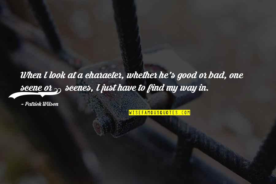 Have A Good One Quotes By Patrick Wilson: When I look at a character, whether he's
