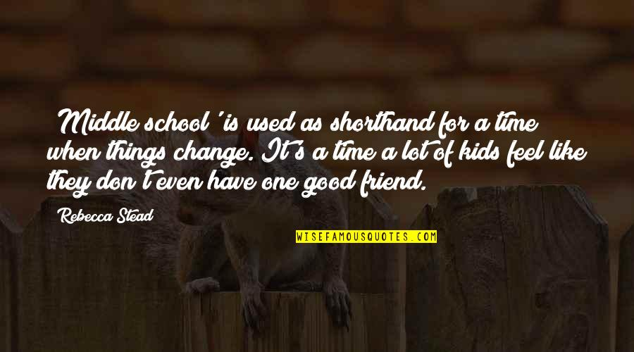 Have A Good One Quotes By Rebecca Stead: 'Middle school' is used as shorthand for a