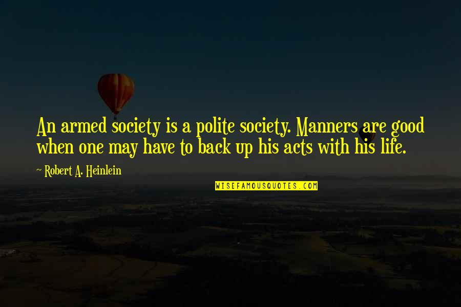 Have A Good One Quotes By Robert A. Heinlein: An armed society is a polite society. Manners