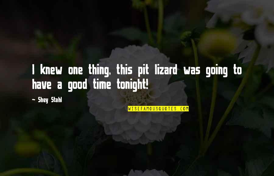 Have A Good One Quotes By Shey Stahl: I knew one thing, this pit lizard was