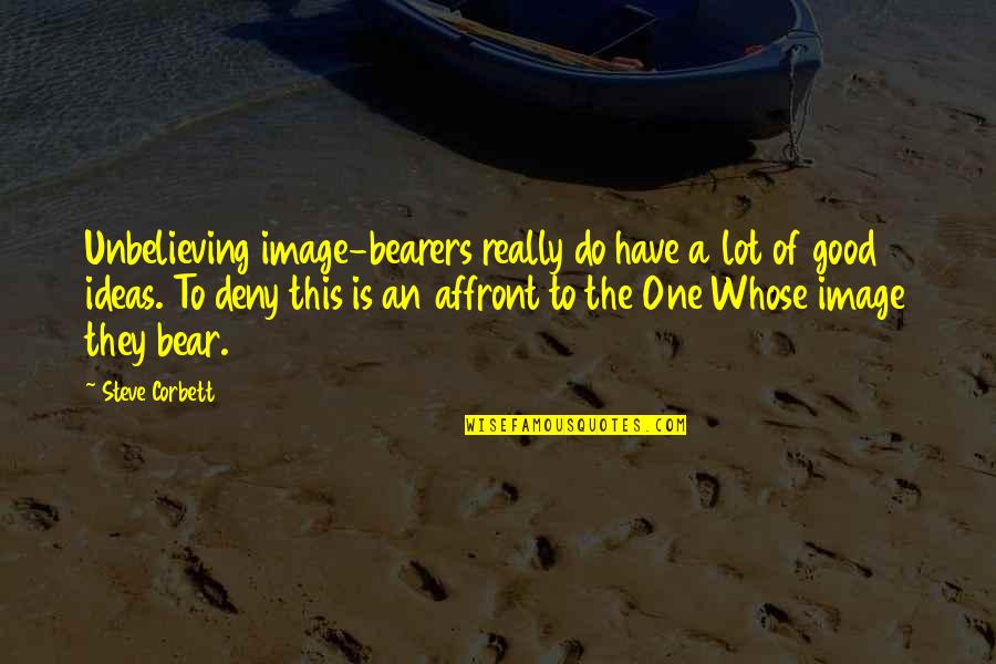 Have A Good One Quotes By Steve Corbett: Unbelieving image-bearers really do have a lot of