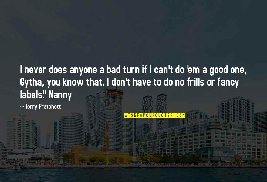 Have A Good One Quotes By Terry Pratchett: I never does anyone a bad turn if