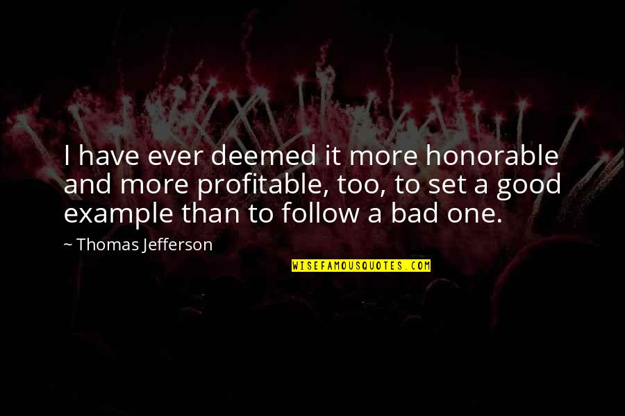 Have A Good One Quotes By Thomas Jefferson: I have ever deemed it more honorable and