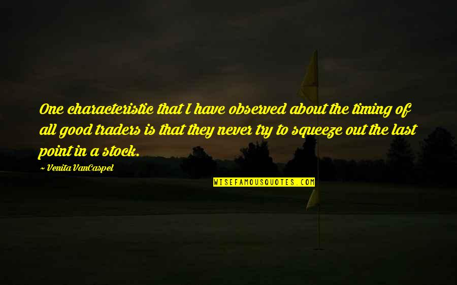 Have A Good One Quotes By Venita VanCaspel: One characteristic that I have observed about the