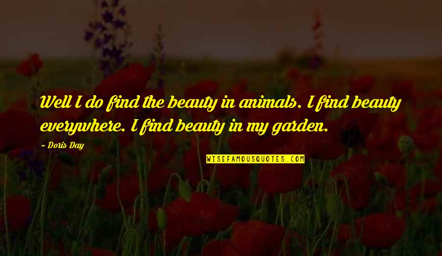 Have A Wonderful Day Honey Quotes By Doris Day: Well I do find the beauty in animals.
