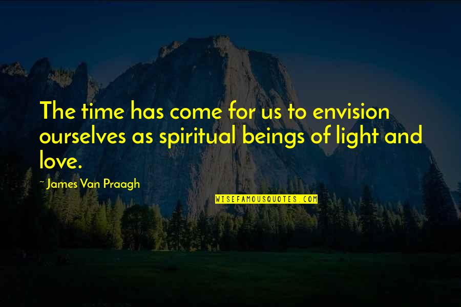 Have A Wonderful Day Honey Quotes By James Van Praagh: The time has come for us to envision