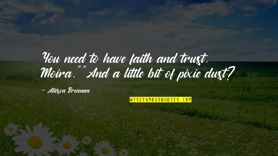 "Have Faith Quotes By Allison Brennan: You need to have faith and trust, Moira.""""And"