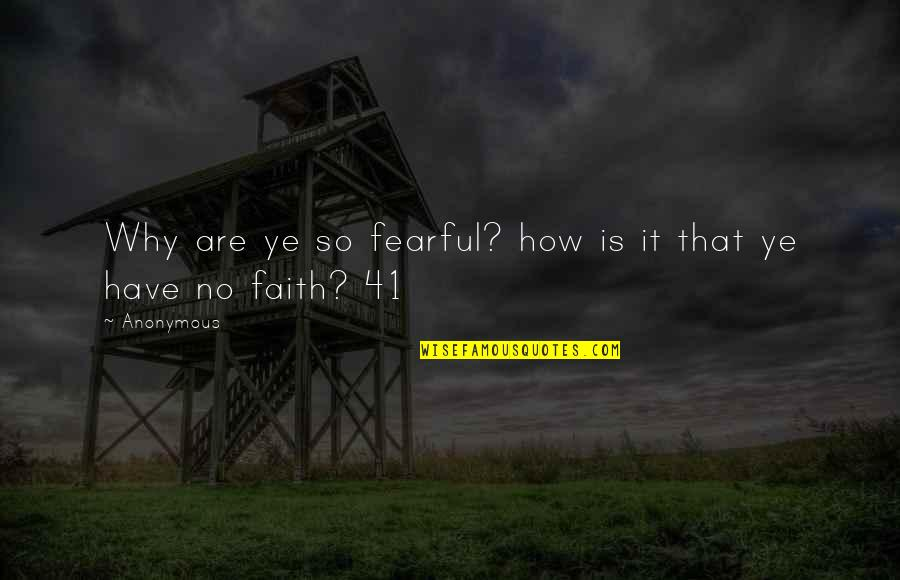 Have Faith Quotes By Anonymous: Why are ye so fearful? how is it