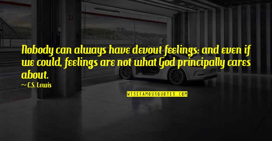 Have Faith Quotes By C.S. Lewis: Nobody can always have devout feelings: and even