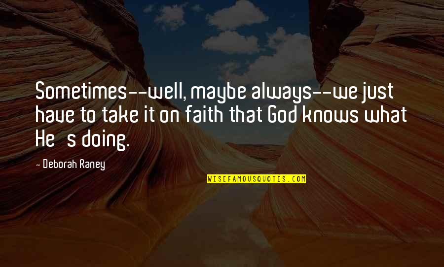 Have Faith Quotes By Deborah Raney: Sometimes--well, maybe always--we just have to take it