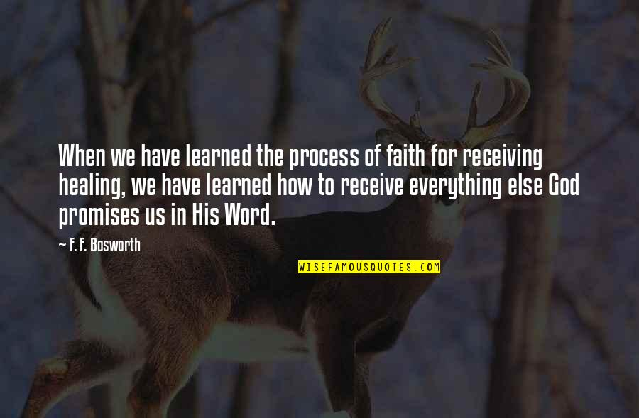 Have Faith Quotes By F. F. Bosworth: When we have learned the process of faith