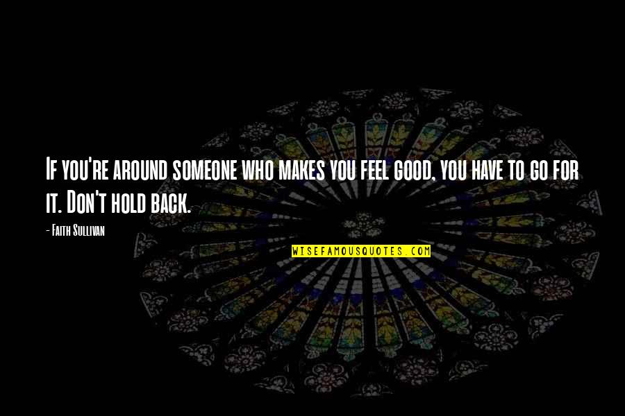 Have Faith Quotes By Faith Sullivan: If you're around someone who makes you feel