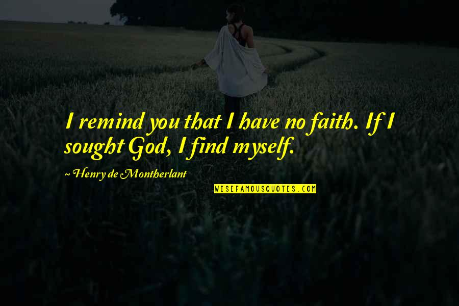 Have Faith Quotes By Henry De Montherlant: I remind you that I have no faith.